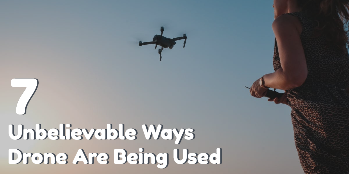 7 Unbelievable Ways Drones Are Being Used